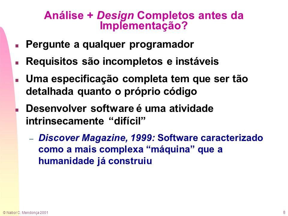 © Nabor C. Mendonça 2001 8 Análise + Design Completos antes da Implementação? n Pergunte a qualquer programador n Requisitos são incompletos e instáve
