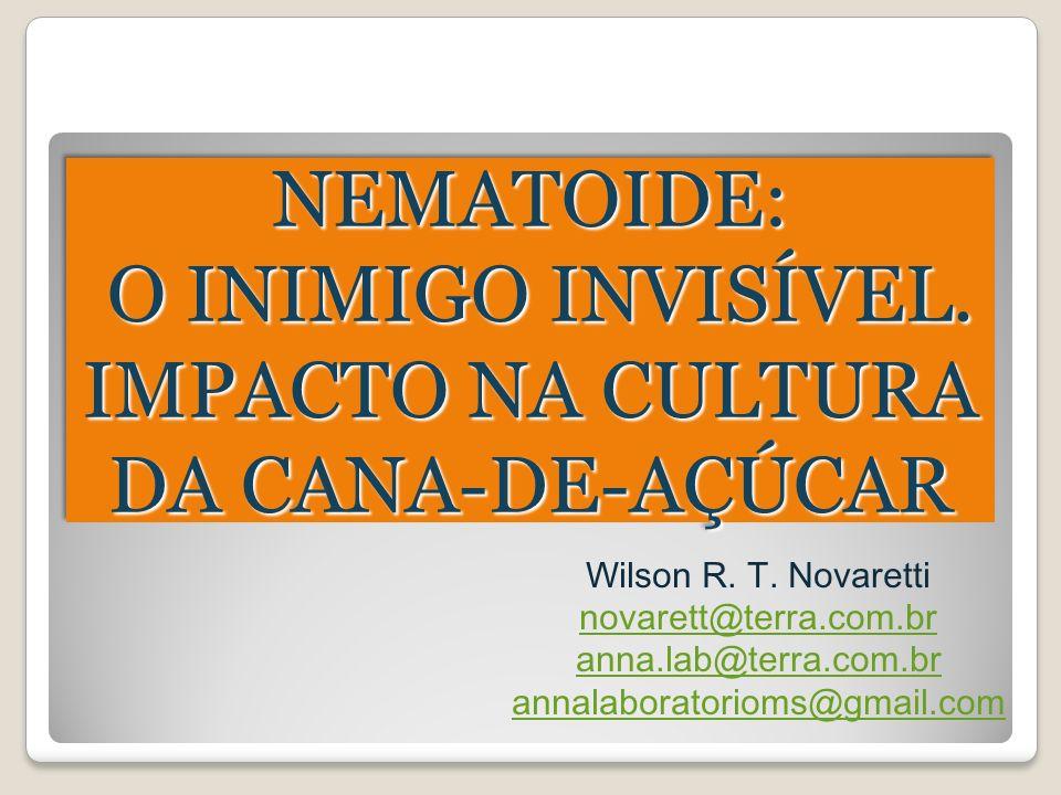 NEMATOIDE: O INIMIGO INVISÍVEL. IMPACTO NA CULTURA DA CANA-DE-AÇÚCAR O INIMIGO INVISÍVEL. IMPACTO NA CULTURA DA CANA-DE-AÇÚCARNEMATOIDE: Wilson R. T.