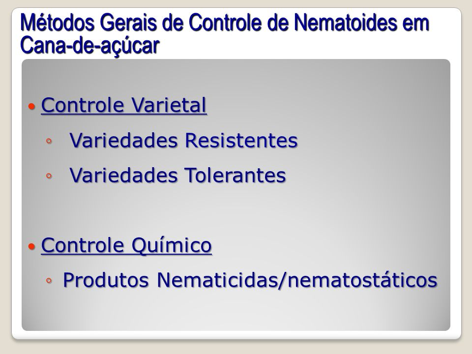 Métodos Gerais de Controle de Nematoides em Cana-de-açúcar Controle Varietal Controle Varietal Variedades Resistentes Variedades Resistentes Variedade