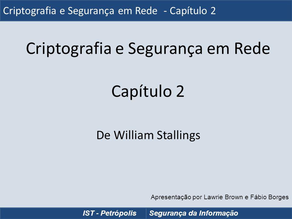Criptografia e Segurança em Rede Capítulo 2 De William Stallings Criptografia e Segurança em Rede - Capítulo 2 IST - PetrópolisSegurança da Informação