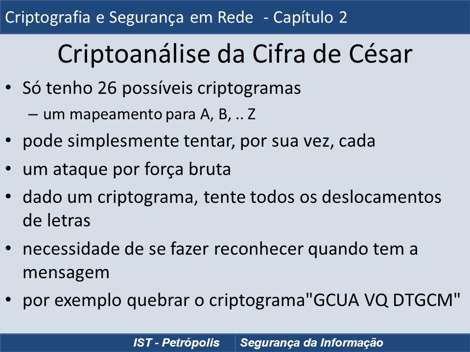 Criptoanálise da Cifra de César Só tenho 26 possíveis criptogramas – um mapeamento para A, B,.. Z pode simplesmente tentar, por sua vez, cada um ataqu