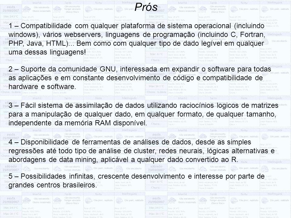 Prós 1 – Compatibilidade com qualquer plataforma de sistema operacional (incluindo windows), vários webservers, linguagens de programação (incluindo C, Fortran, PHP, Java, HTML)...