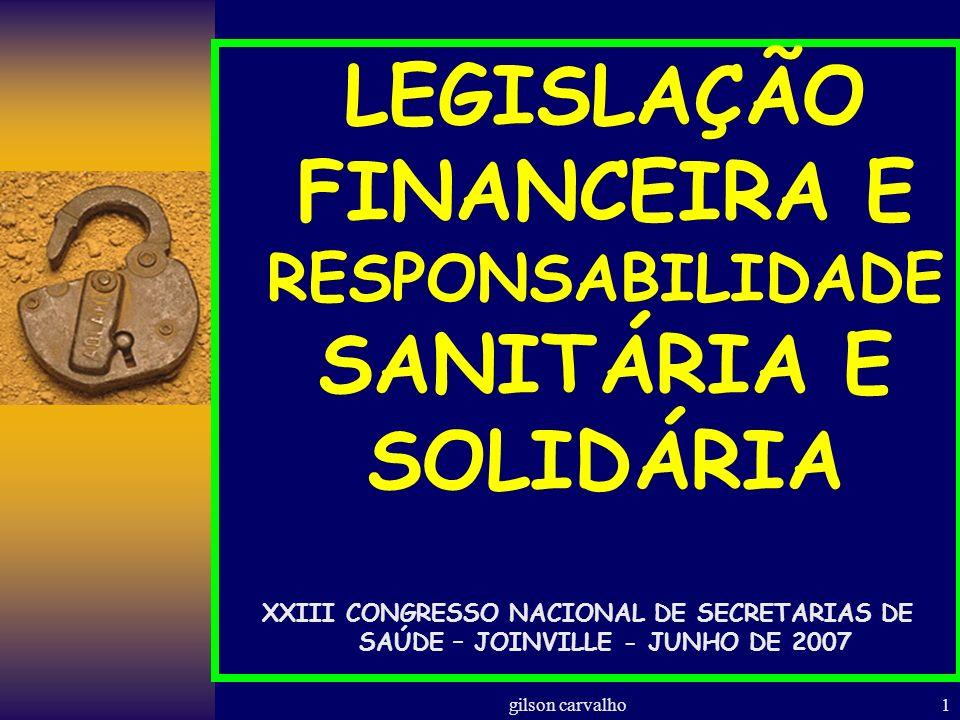 gilson carvalho1 LEGISLAÇÃO FINANCEIRA E RESPONSABILIDADE SANITÁRIA E SOLIDÁRIA XXIII CONGRESSO NACIONAL DE SECRETARIAS DE SAÚDE – JOINVILLE - JUNHO D