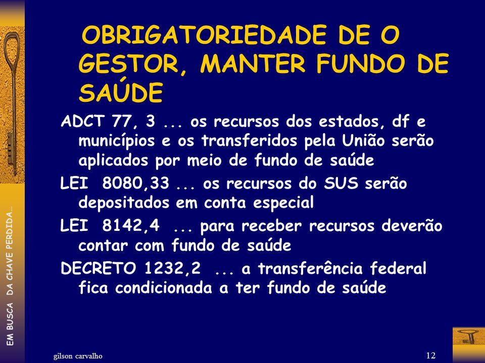 gilson carvalho EM BUSCA DA CHAVE PERDIDA… 12 OBRIGATORIEDADE DE O GESTOR, MANTER FUNDO DE SAÚDE ADCT 77, 3... os recursos dos estados, df e município