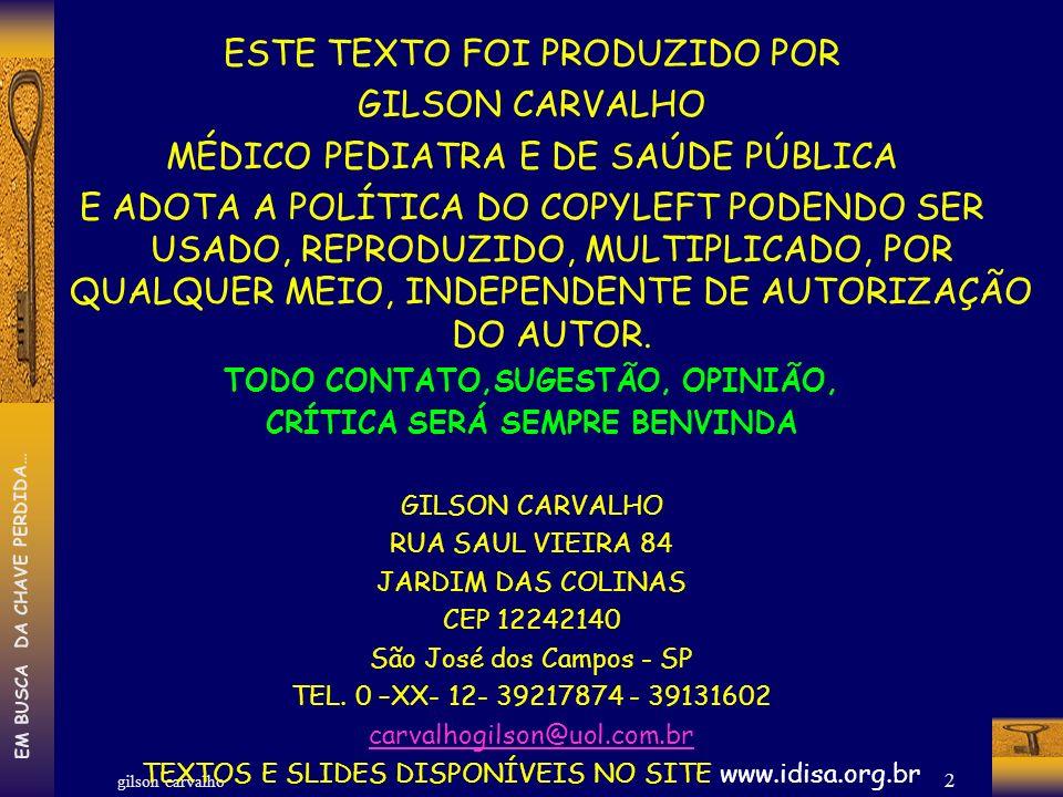 gilson carvalho EM BUSCA DA CHAVE PERDIDA… 43 ÍNDICE EJ & RG GASTO PÚBLICO BRASILEIRO-DIA COM SAÚDE R$ 1,16 POR DIA (R$78,91 bi por186,770 mi habitantes = 422,5 422,5 REAIS por 365 DIAS =R$ 1,16)