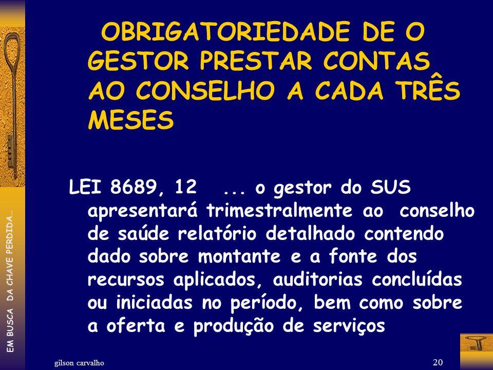 gilson carvalho EM BUSCA DA CHAVE PERDIDA… 20 OBRIGATORIEDADE DE O GESTOR PRESTAR CONTAS AO CONSELHO A CADA TRÊS MESES LEI 8689, 12... o gestor do SUS
