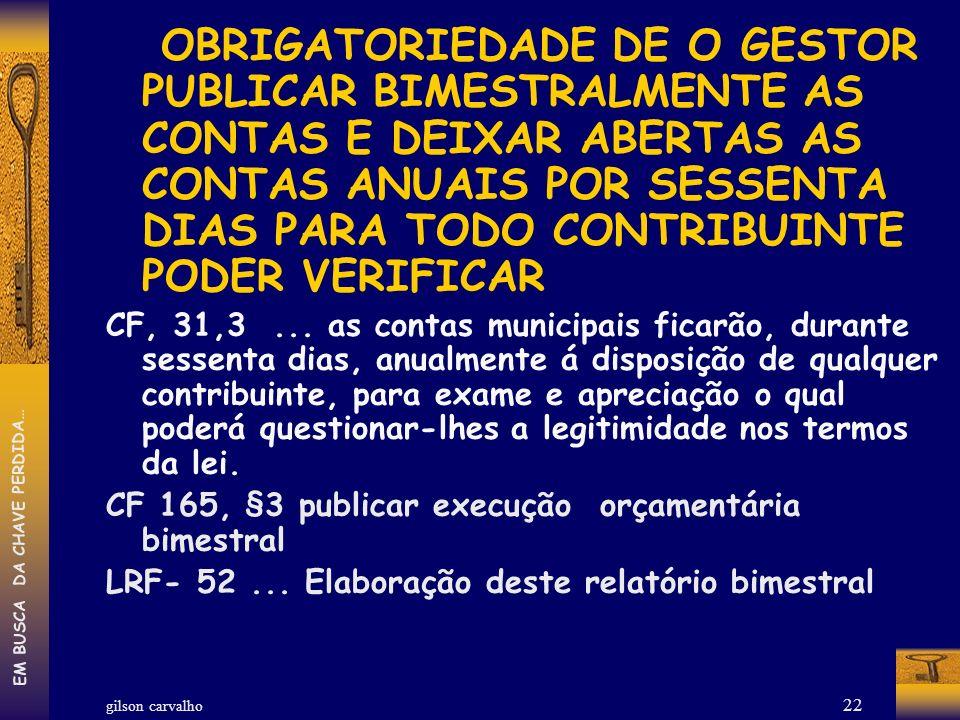 gilson carvalho EM BUSCA DA CHAVE PERDIDA… 22 OBRIGATORIEDADE DE O GESTOR PUBLICAR BIMESTRALMENTE AS CONTAS E DEIXAR ABERTAS AS CONTAS ANUAIS POR SESS