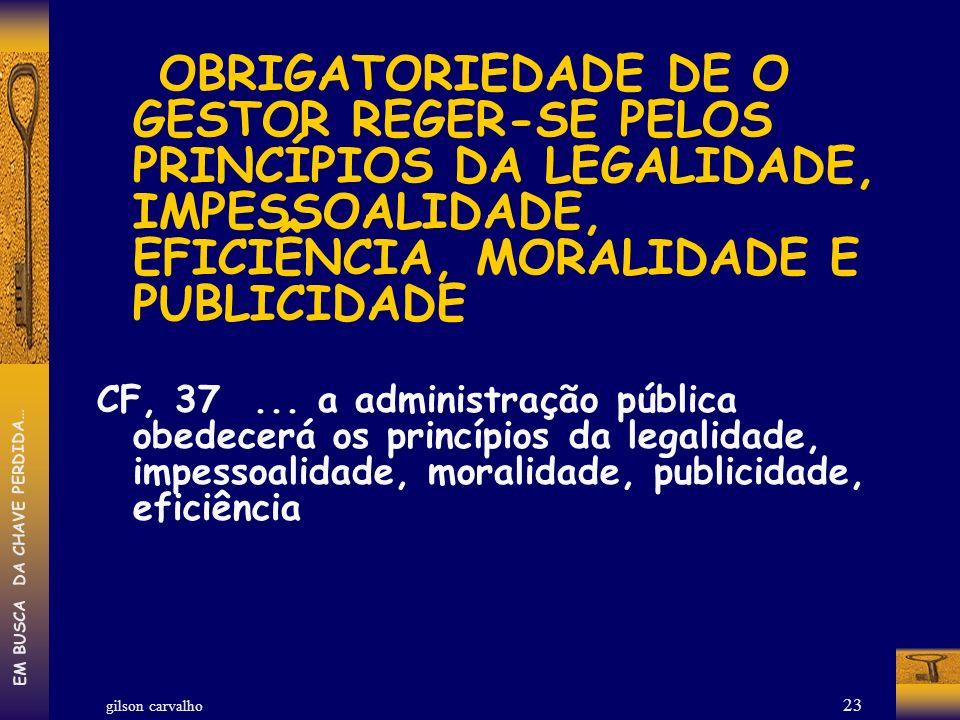 gilson carvalho EM BUSCA DA CHAVE PERDIDA… 23 OBRIGATORIEDADE DE O GESTOR REGER-SE PELOS PRINCÍPIOS DA LEGALIDADE, IMPESSOALIDADE, EFICIÊNCIA, MORALID