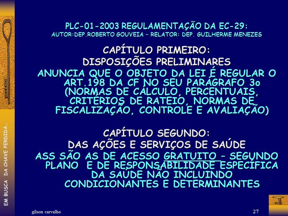 gilson carvalho EM BUSCA DA CHAVE PERDIDA… 27 PLC-01-2003 REGULAMENTAÇÃO DA EC-29: AUTOR:DEP.ROBERTO GOUVEIA – RELATOR: DEP. GUILHERME MENEZES CAPÍTUL