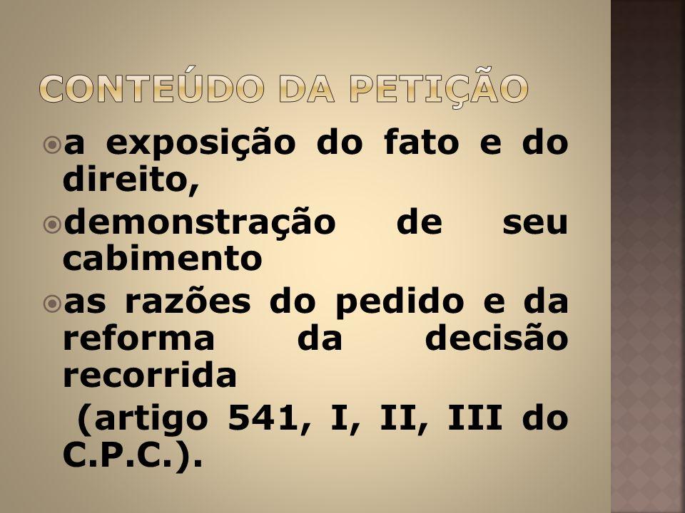 a exposição do fato e do direito, demonstração de seu cabimento as razões do pedido e da reforma da decisão recorrida (artigo 541, I, II, III do C.P.C