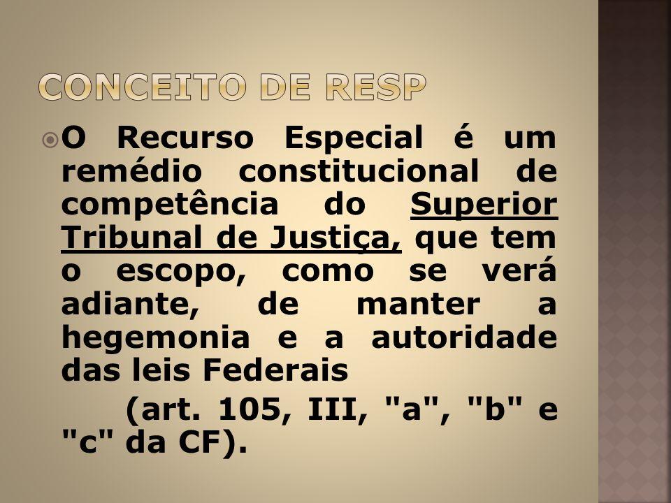 O Recurso Especial é um remédio constitucional de competência do Superior Tribunal de Justiça, que tem o escopo, como se verá adiante, de manter a heg
