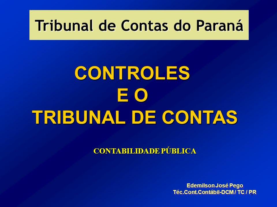 1 CONTROLES E O TRIBUNAL DE CONTAS TRIBUNAL DE CONTAS Edemilson José Pego Téc.Cont.Contábil-DCM / TC / PR Edemilson José Pego Téc.Cont.Contábil-DCM /