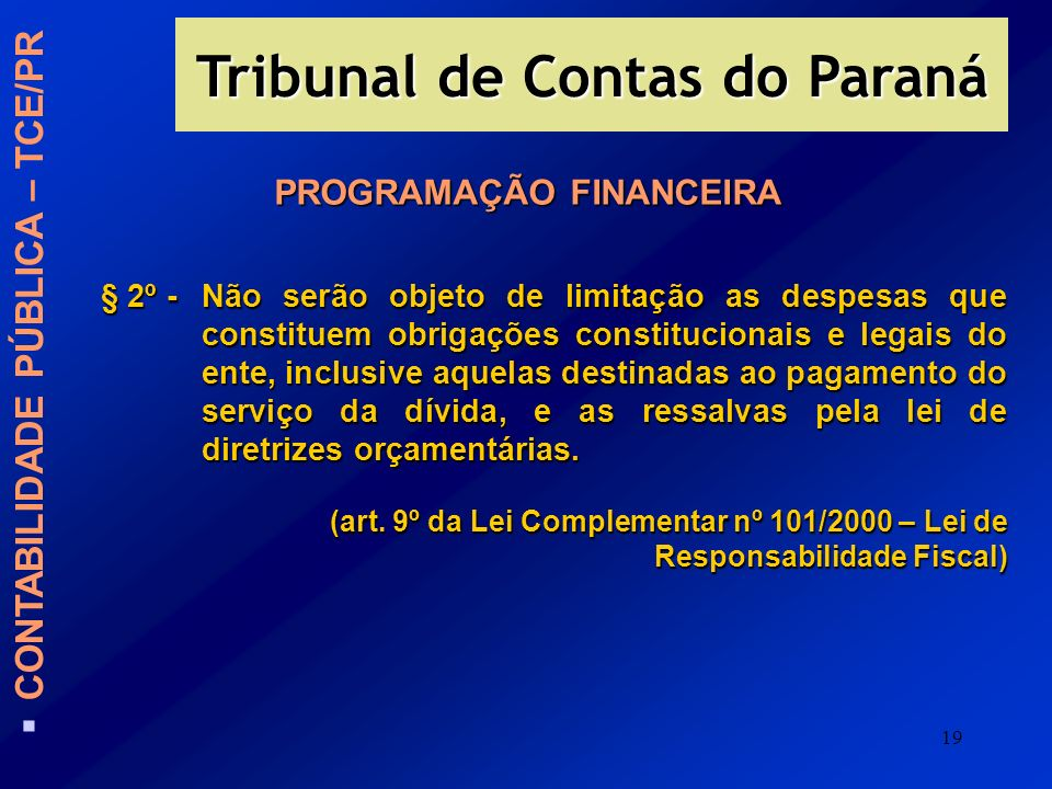 19 PROGRAMAÇÃO FINANCEIRA § 2º -Não serão objeto de limitação as despesas que constituem obrigações constitucionais e legais do ente, inclusive aquela