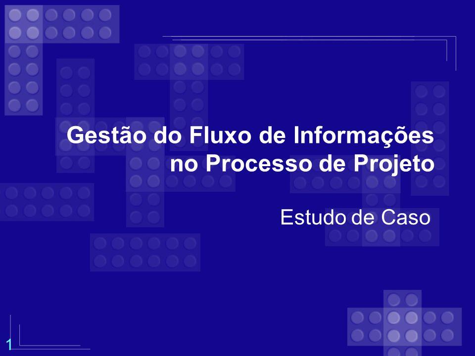 Gestão do Fluxo de Informações no Processo de Projeto Estudo de Caso 1