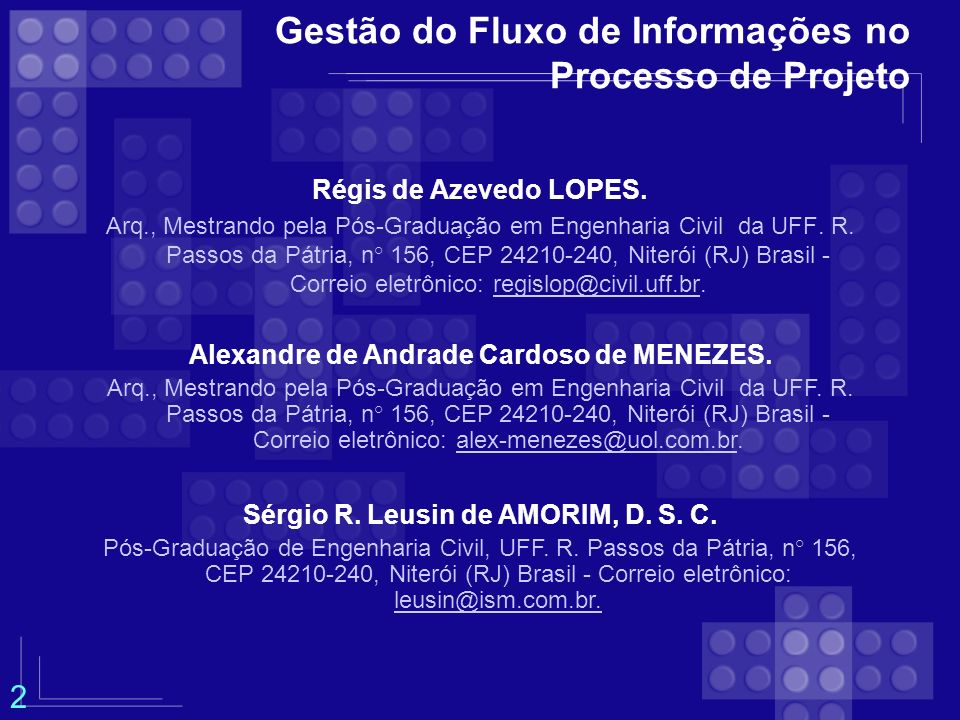 Gestão do Fluxo de Informações no Processo de Projeto Régis de Azevedo LOPES. Arq., Mestrando pela Pós-Graduação em Engenharia Civil da UFF. R. Passos