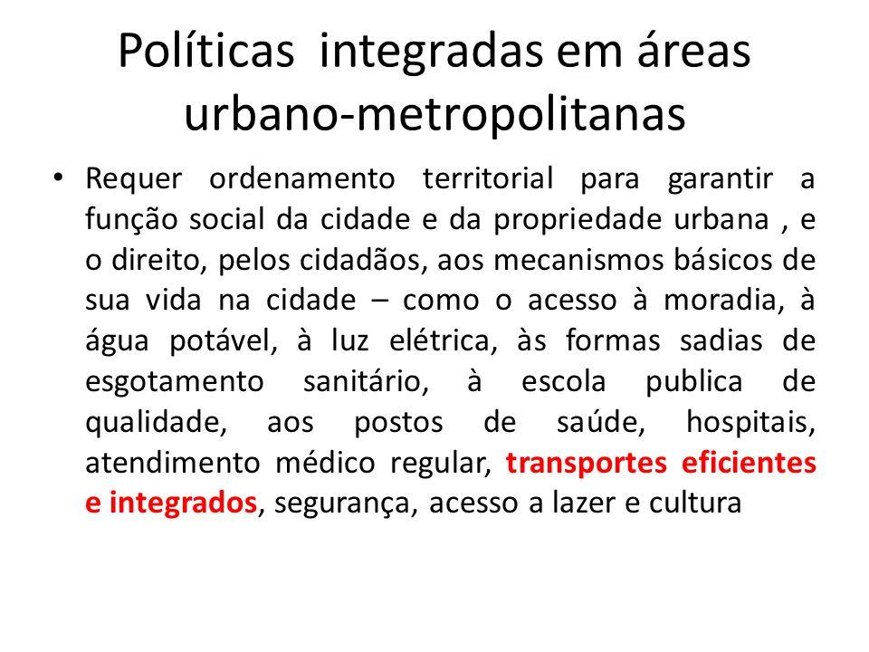 Políticas integradas em áreas urbano-metropolitanas Requer ordenamento territorial para garantir a função social da cidade e da propriedade urbana, e