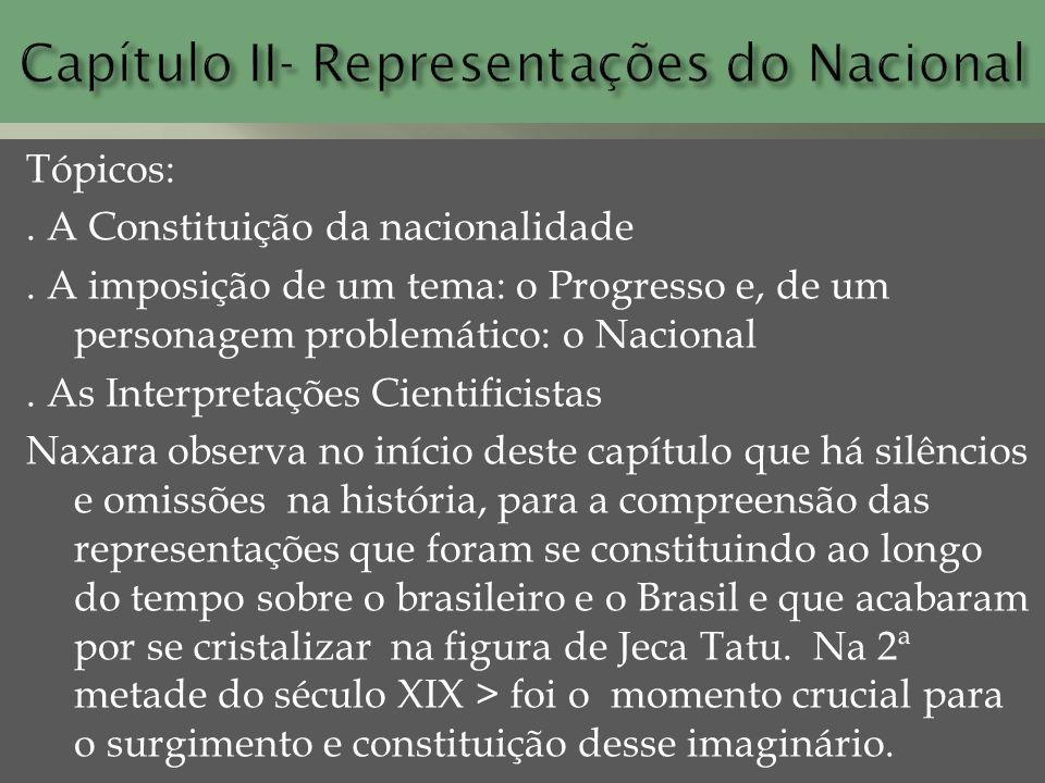 Tópicos:. A Constituição da nacionalidade. A imposição de um tema: o Progresso e, de um personagem problemático: o Nacional. As Interpretações Cientif