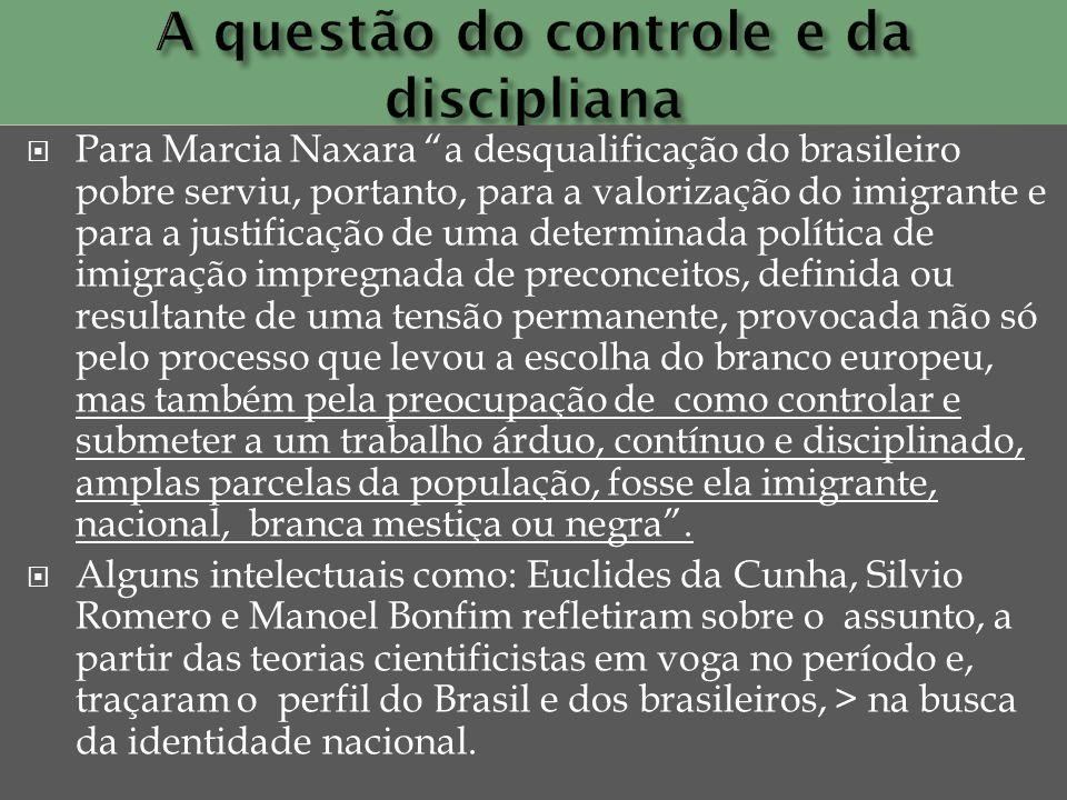 Para Marcia Naxara a desqualificação do brasileiro pobre serviu, portanto, para a valorização do imigrante e para a justificação de uma determinada po