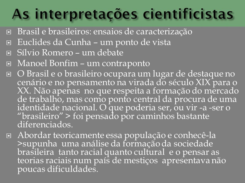 Brasil e brasileiros: ensaios de caracterização Euclides da Cunha – um ponto de vista Sílvio Romero – um debate Manoel Bonfim – um contraponto O Brasi