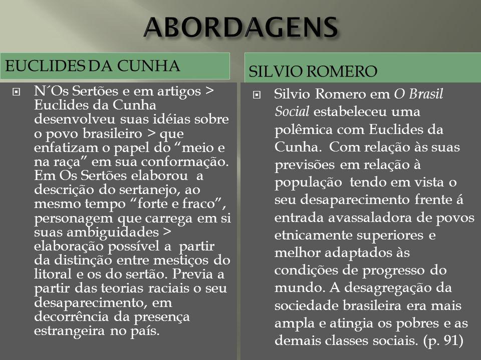 EUCLIDES DA CUNHA SILVIO ROMERO N´Os Sertões e em artigos > Euclides da Cunha desenvolveu suas idéias sobre o povo brasileiro > que enfatizam o papel