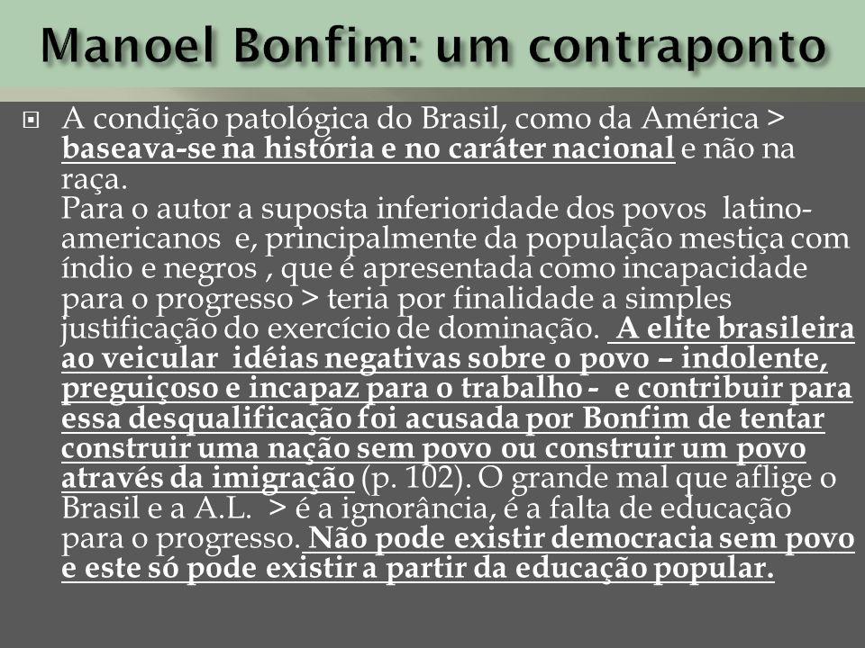 A condição patológica do Brasil, como da América > baseava-se na história e no caráter nacional e não na raça. Para o autor a suposta inferioridade do