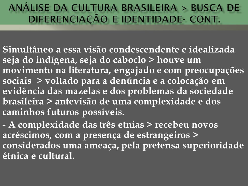 Simultâneo a essa visão condescendente e idealizada seja do indígena, seja do caboclo > houve um movimento na literatura, engajado e com preocupações