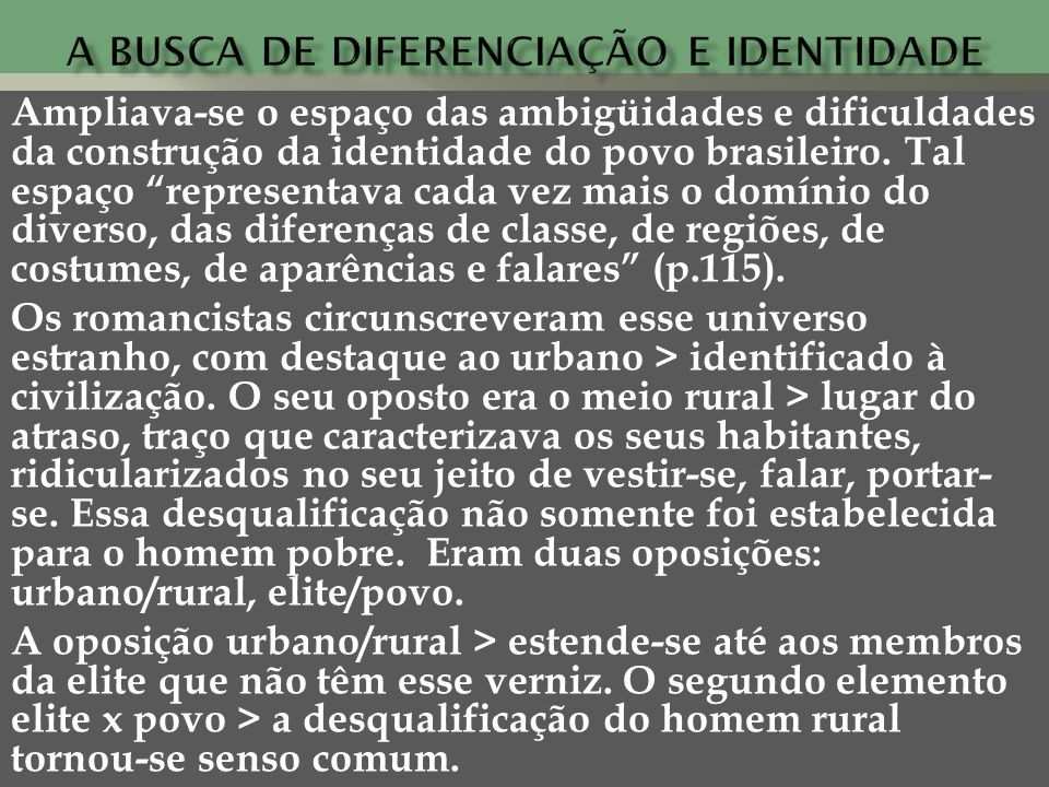 Ampliava-se o espaço das ambigüidades e dificuldades da construção da identidade do povo brasileiro. Tal espaço representava cada vez mais o domínio d
