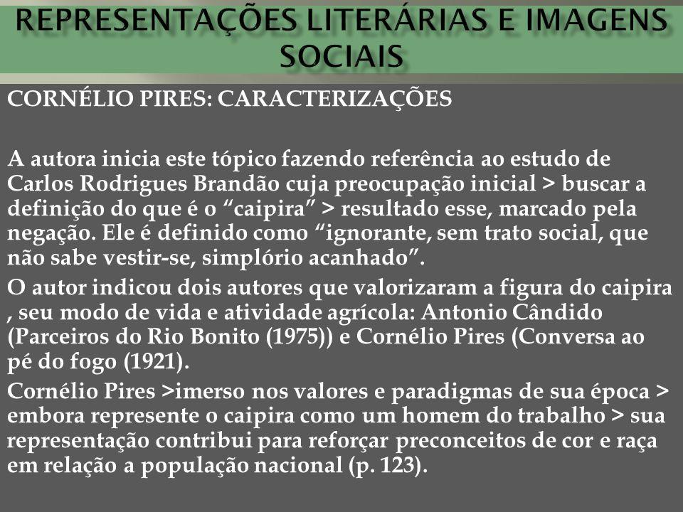 CORNÉLIO PIRES: CARACTERIZAÇÕES A autora inicia este tópico fazendo referência ao estudo de Carlos Rodrigues Brandão cuja preocupação inicial > buscar
