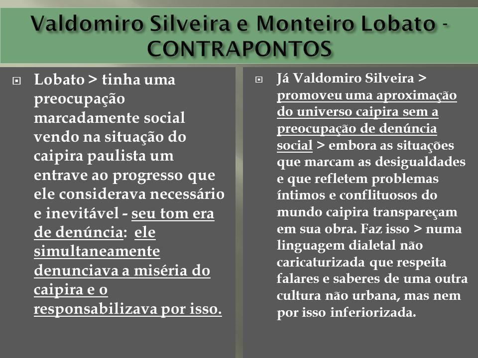 Lobato > tinha uma preocupação marcadamente social vendo na situação do caipira paulista um entrave ao progresso que ele considerava necessário e inev