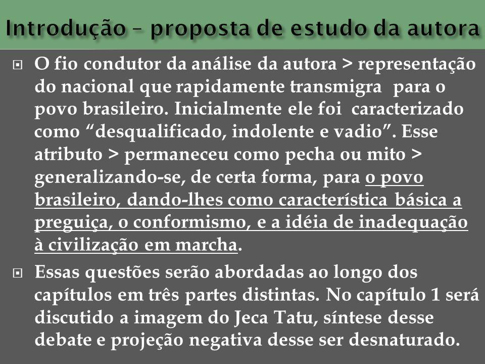 O fio condutor da análise da autora > representação do nacional que rapidamente transmigra para o povo brasileiro. Inicialmente ele foi caracterizado