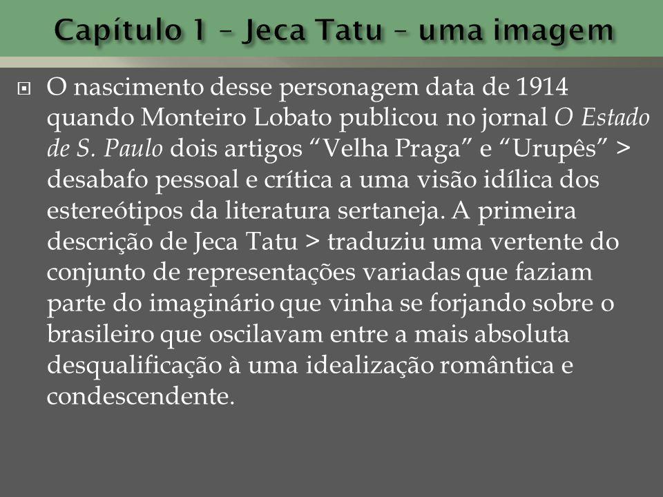 O nascimento desse personagem data de 1914 quando Monteiro Lobato publicou no jornal O Estado de S. Paulo dois artigos Velha Praga e Urupês > desabafo