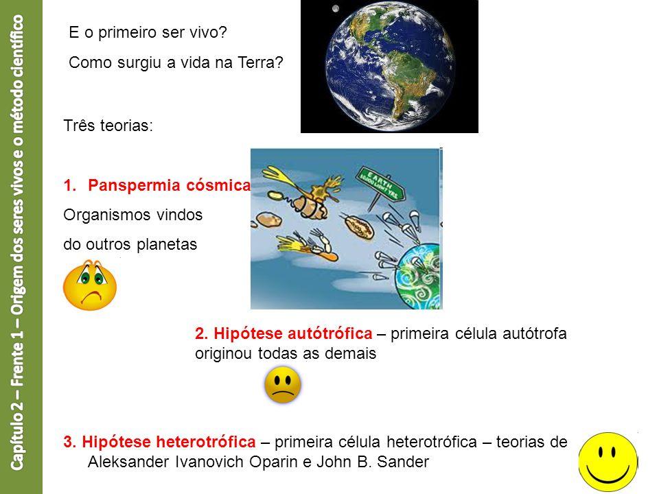 E o primeiro ser vivo? Como surgiu a vida na Terra? Três teorias: 1.Panspermia cósmica Organismos vindos do outros planetas 2. Hipótese autótrófica –
