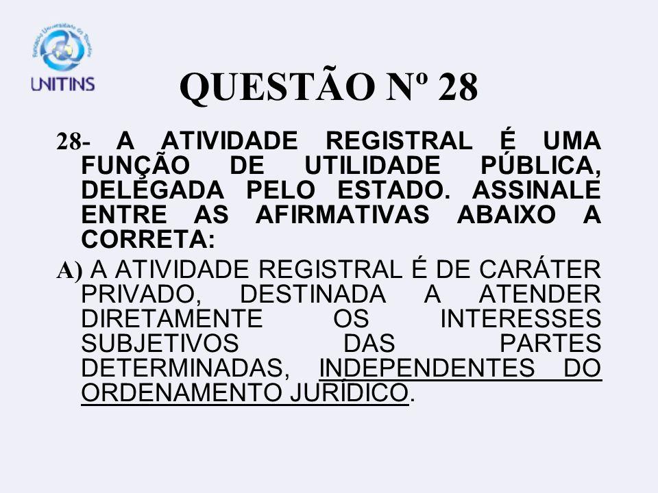 QUESTÃO Nº 28 28- A ATIVIDADE REGISTRAL É UMA FUNÇÃO DE UTILIDADE PÚBLICA, DELEGADA PELO ESTADO.
