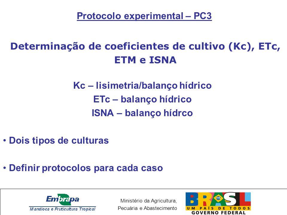 Ministério da Agricultura, Pecuária e Abastecimento Determinação de coeficientes de cultivo (Kc), ETc, ETM e ISNA Kc – lisimetria/balanço hídrico ETc