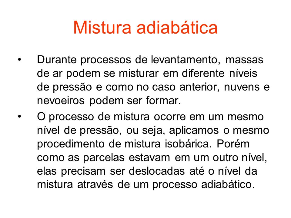 Portanto, elas podem sofrer expansão ou compressão adiabática caso não estejam saturadas ou expansão ou compressão pseudo-adiabática caso estejam saturadas.