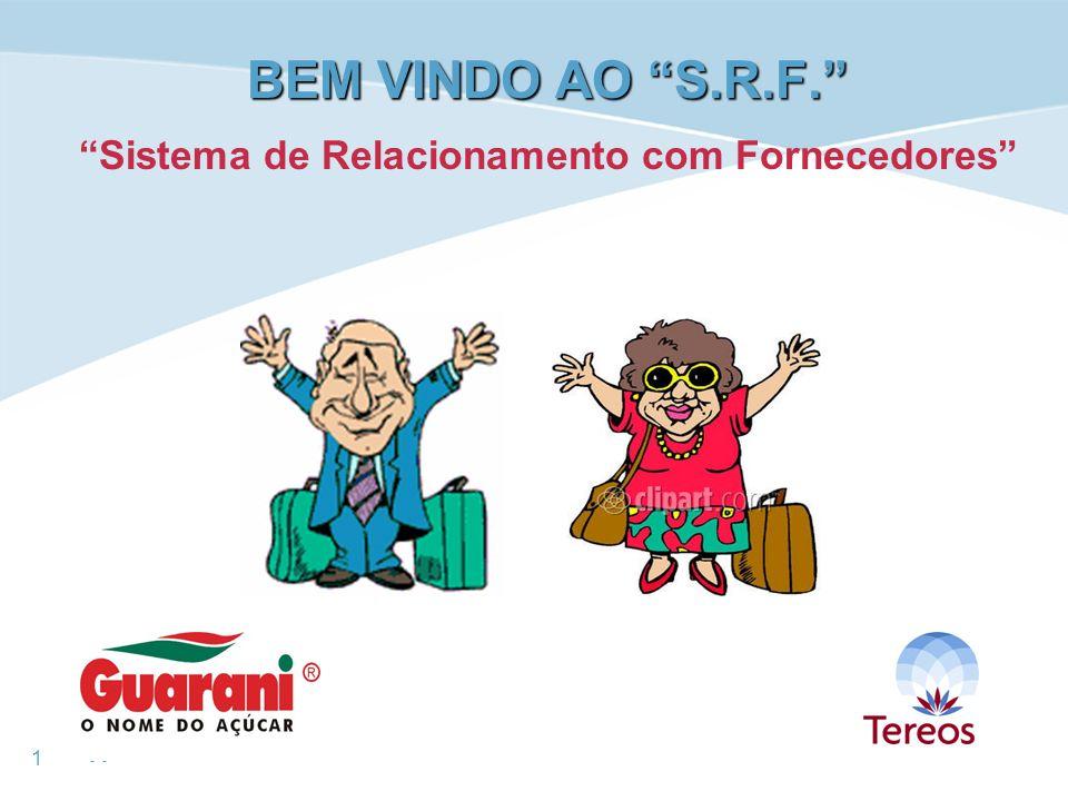 1 - - BEM VINDO AO S.R.F. BEM VINDO AO S.R.F. Sistema de Relacionamento com Fornecedores
