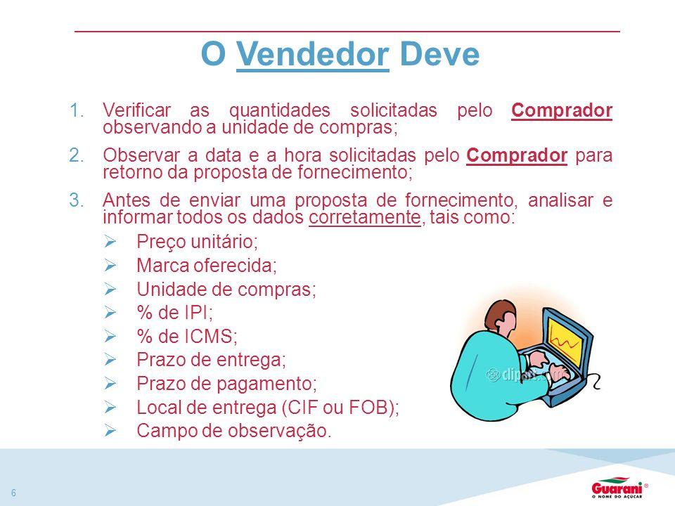 5 O Vendedor Pode 1.Receber do Comprador via e-mail solicitação para cotação; 2.Responder proposta da cotação solicitada pelo Comprador por e-mail; 3.