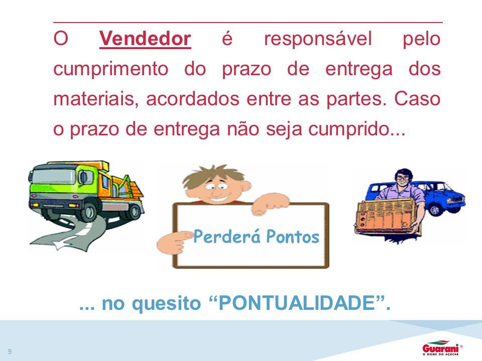 9 O Vendedor é responsável pelo cumprimento do prazo de entrega dos materiais, acordados entre as partes.