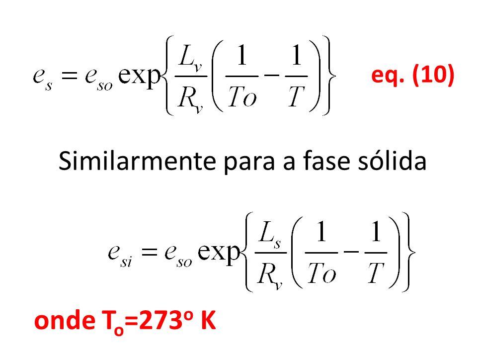 Similarmente para a fase sólida onde T o =273 o K eq. (10)