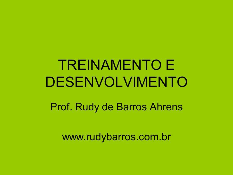 TREINAMENTO E DESENVOLVIMENTO Prof. Rudy de Barros Ahrens www.rudybarros.com.br