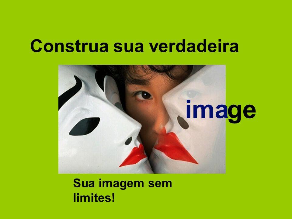 Sua imagem sem limites! Construa sua verdadeira image m ima