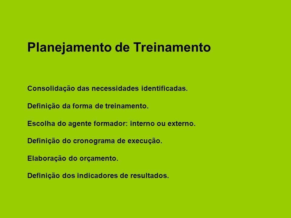 Consolidação das necessidades identificadas. Definição da forma de treinamento. Escolha do agente formador: interno ou externo. Definição do cronogram
