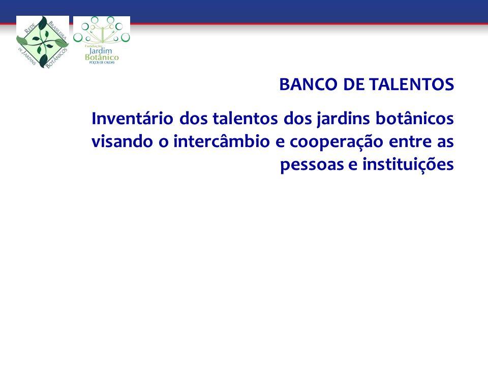 BANCO DE TALENTOS Inventário dos talentos dos jardins botânicos visando o intercâmbio e cooperação entre as pessoas e instituições