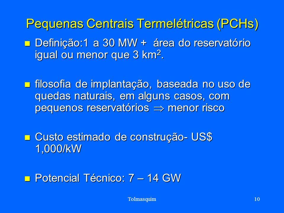Tolmasquim10 Pequenas Centrais Termelétricas (PCHs) Definição:1 a 30 MW + área do reservatório igual ou menor que 3 km 2. Definição:1 a 30 MW + área d