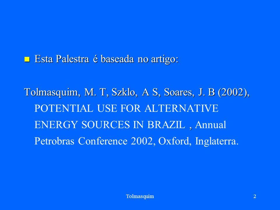 Tolmasquim2 Esta Palestra é baseada no artigo: Esta Palestra é baseada no artigo: Tolmasquim, M. T, Szklo, A S, Soares, J. B (2002),, Tolmasquim, M. T
