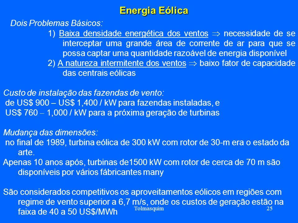 Tolmasquim25 Energia Eólica Energia Eólica Dois Problemas Básicos: 1) Baixa densidade energética dos ventos necessidade de se interceptar uma grande á