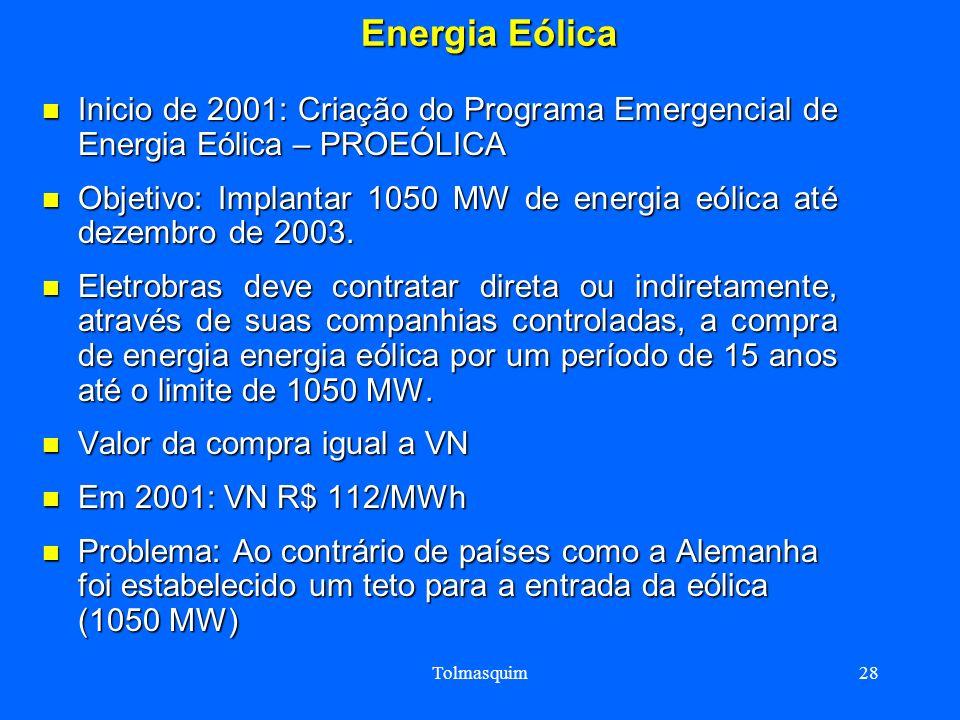Tolmasquim28 Energia Eólica Energia Eólica Inicio de 2001: Criação do Programa Emergencial de Energia Eólica – PROEÓLICA Inicio de 2001: Criação do Pr