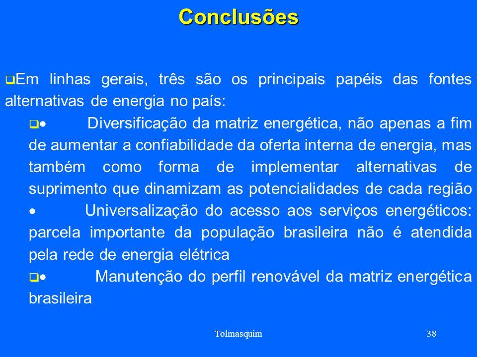 Tolmasquim38 Conclusões Conclusões Em linhas gerais, três são os principais papéis das fontes alternativas de energia no país: Diversificação da matri