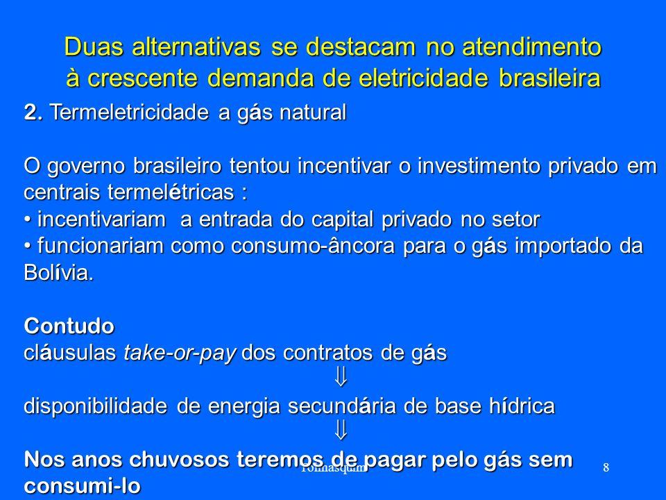 Tolmasquim8 Duas alternativas se destacam no atendimento à crescente demanda de eletricidade brasileira 2. Termeletricidade a g á s natural O governo
