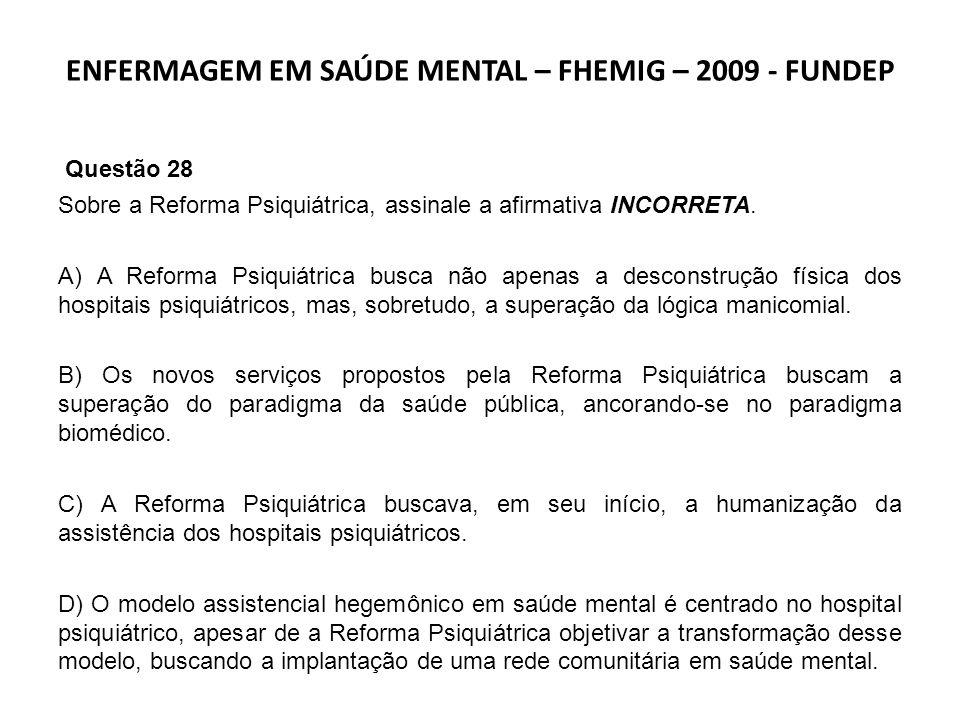 ENFERMAGEM EM SAÚDE MENTAL – FHEMIG – 2009 - FUNDEP Questão 27 Analise as seguintes afirmativas e assinale a alternativa INCORRETA.